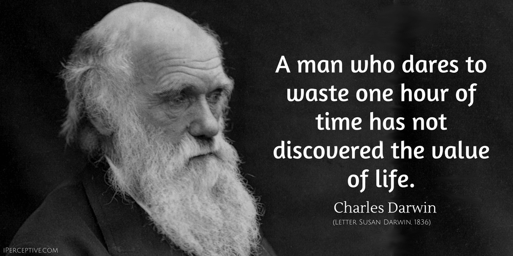 Charles Darwin Quote: A man who dares to waste one hour of time has not discovered...