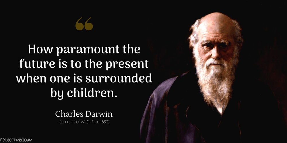 Charles Darwin Quote: How paramount the future is to the present when one is surrounded by children.