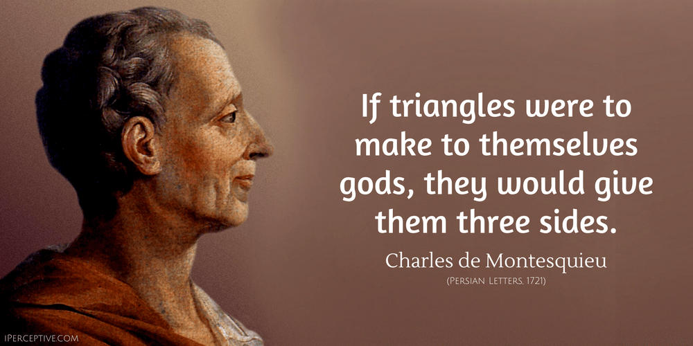 Charles de Montesquieu Quote: If triangles were tomake to themselves gods, they would give them three sides.