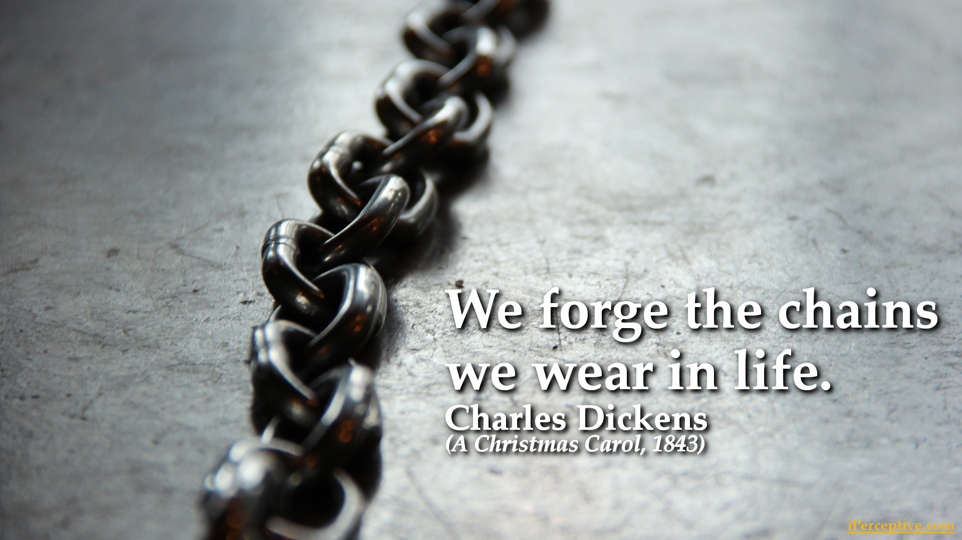 Charles Dickens Quote: We forge the chains we wear in life...