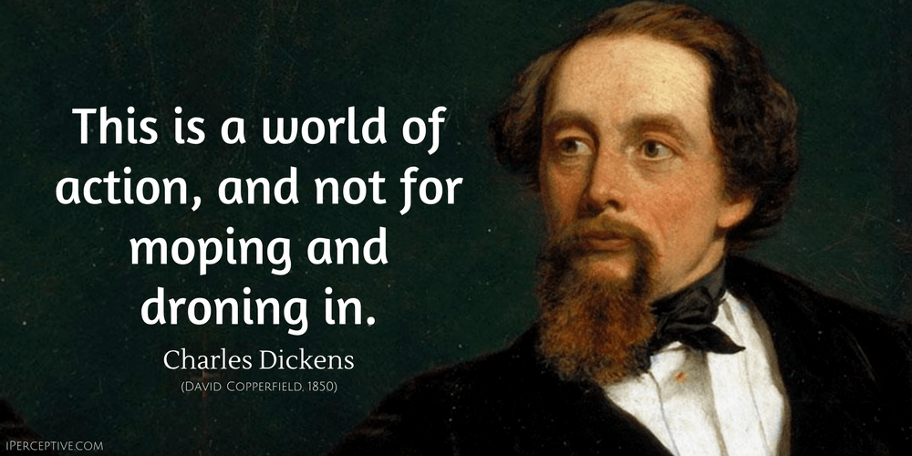 Charles Dickens Quote: This is a world of action, and not for..