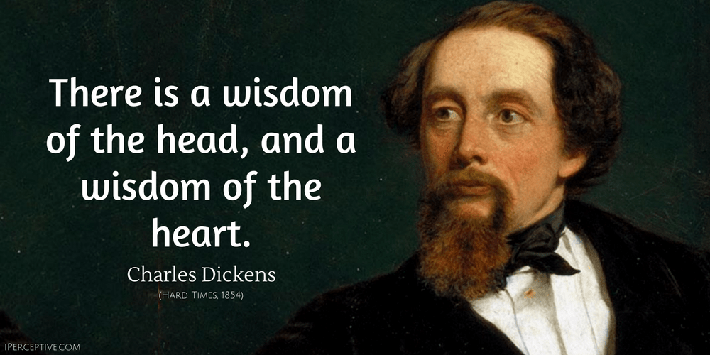 Charles Dickens Quote: There is a wisdom of the head, and a wisdom of the heart.