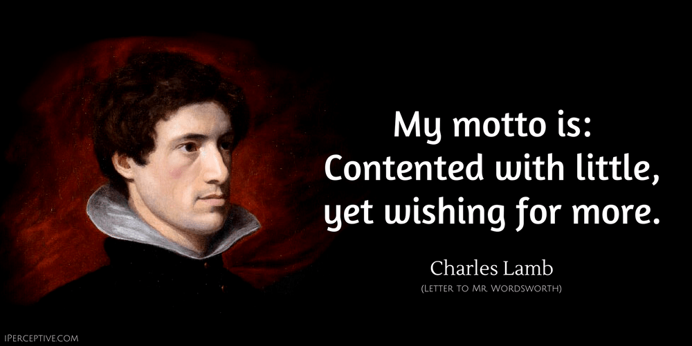 Charles Lamb Quote: My motto is: Contented with little, yet wishing for more.