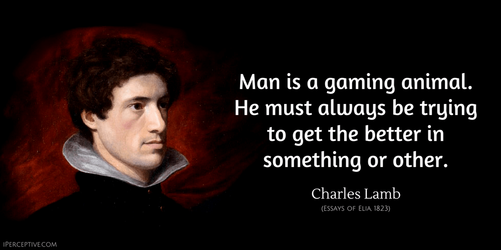Charles Lamb Quote: My motto is: Man is a gaming animal. He must always be trying to get the better in something.