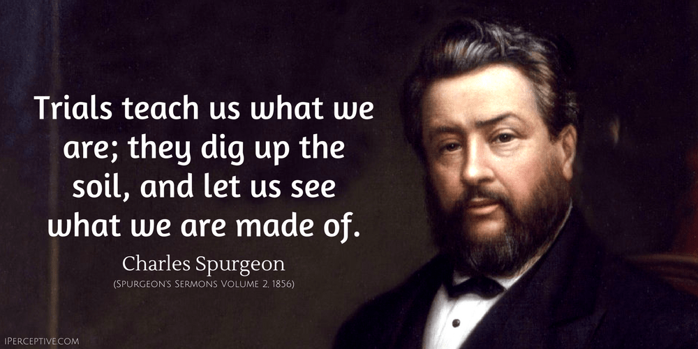 Charles Spurgeon Quote: Trials teach us what we are...