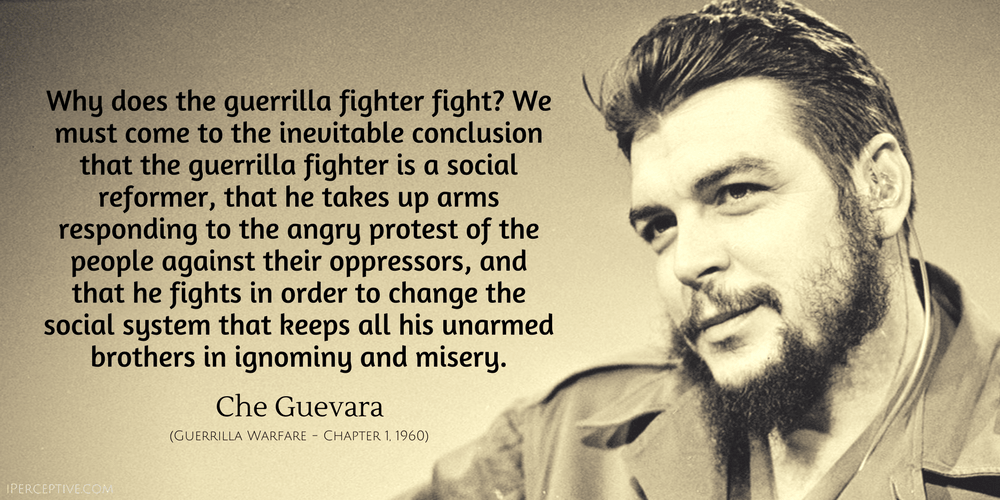 Che Guevara Quote: Why does the guerilla fighter fight? We must come to the inevitable conclusion that guerilla fighter is a social reformer...