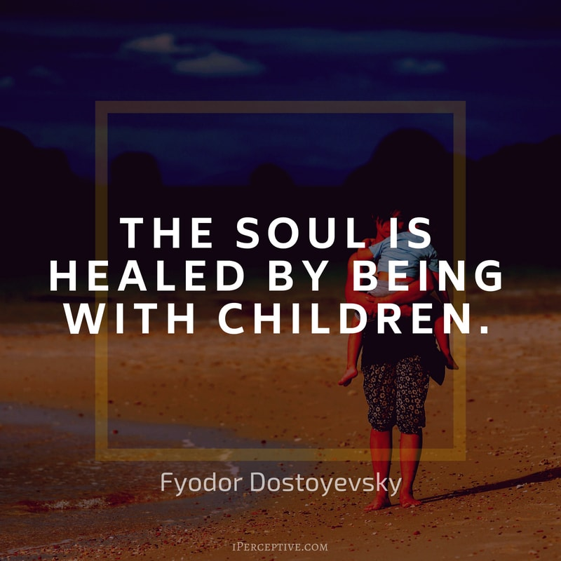 Children Quote (Dostoyevsky): The soul is healed by being with children.