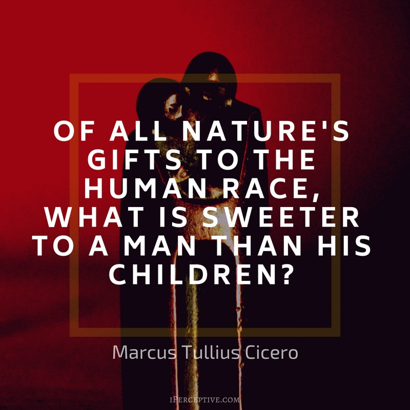 Children Quote (Cicero): Of all nature's gifts to the human race, what is sweeter to a man than his children?
