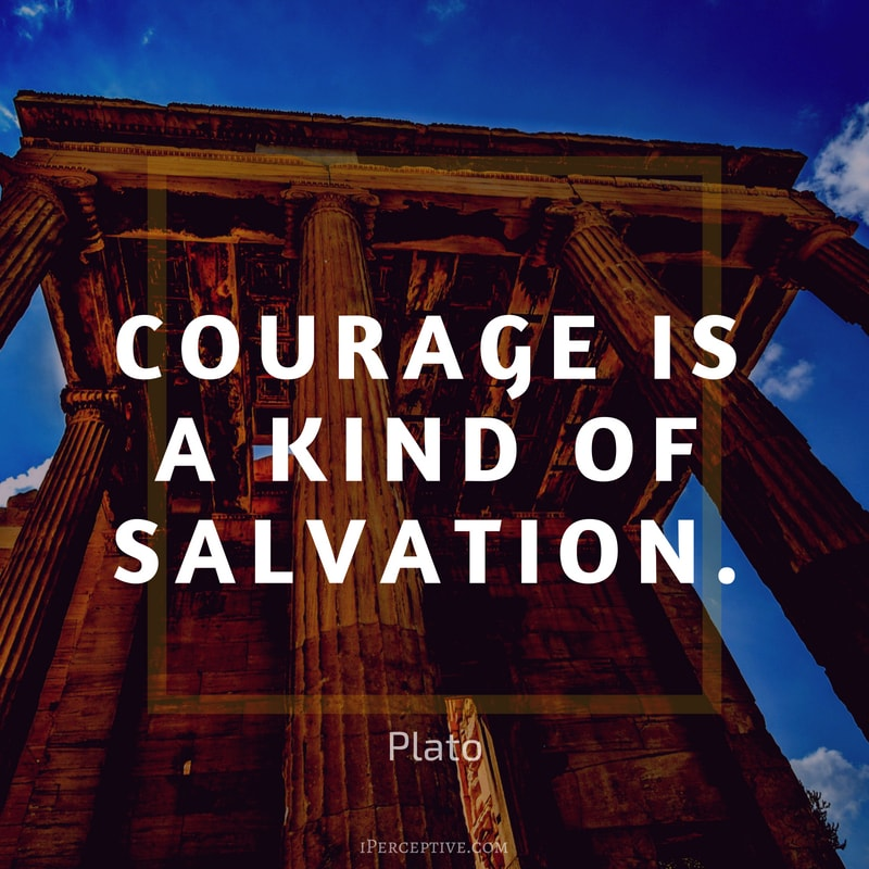 Courage Quote (Plato): Courage is a kind of salvation.