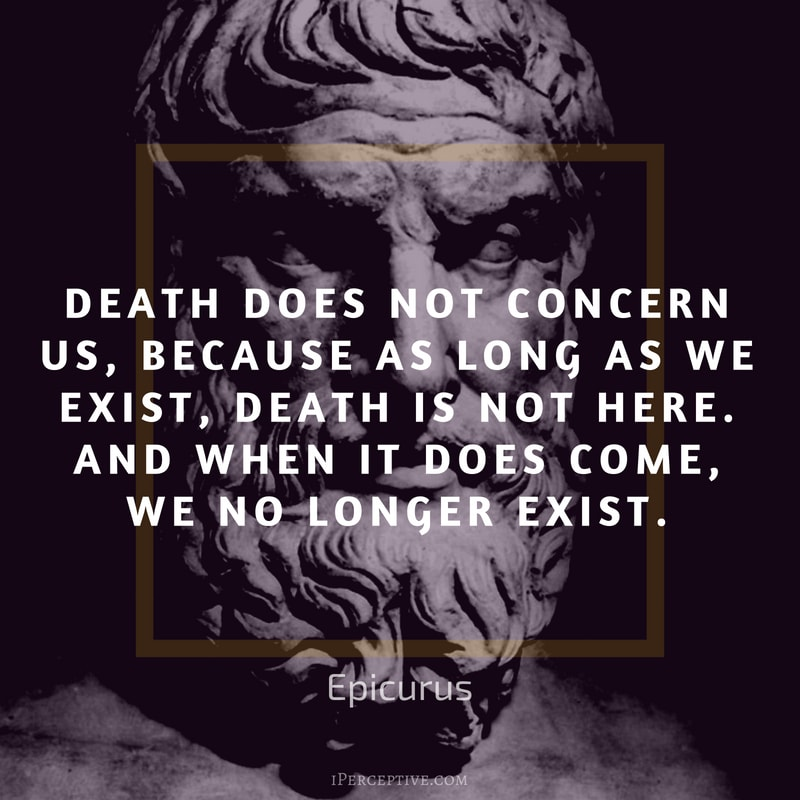 Epicurus Quote: Death does not concern us, because as long as we exist, death is not here. And when it does come, we no longer exist.