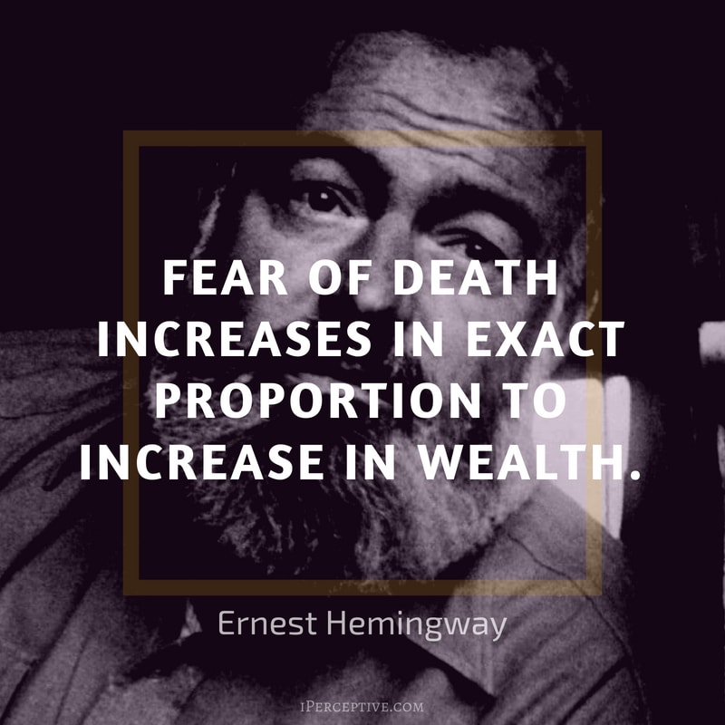 Ernest Hemingway Quote: Fear of death increases in exact proportion to increase in wealth.