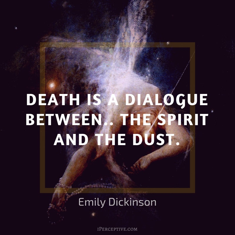 Emily Dickinson Quote: Death is a Dialogue between.. the Spirit and the Dust.