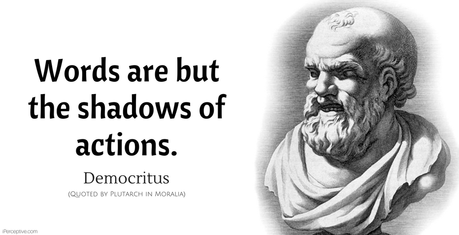 Democritus Quote: Words are but the shadows of actions.