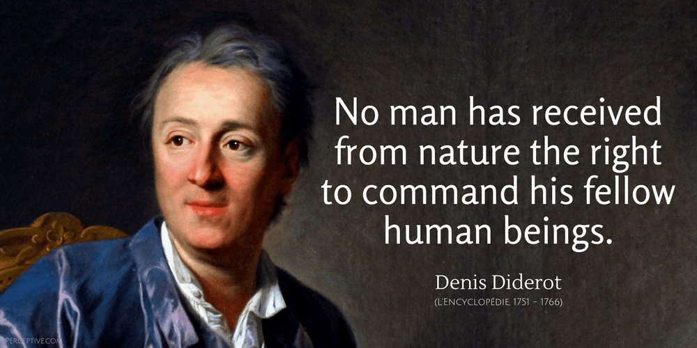Denis Diderot Quote: No man has received from nature the right to command his fellow human beings..