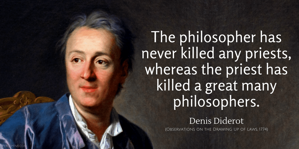 Denis Diderot Quote: The philosopher has never killed any priests, whereas the priest has killed...