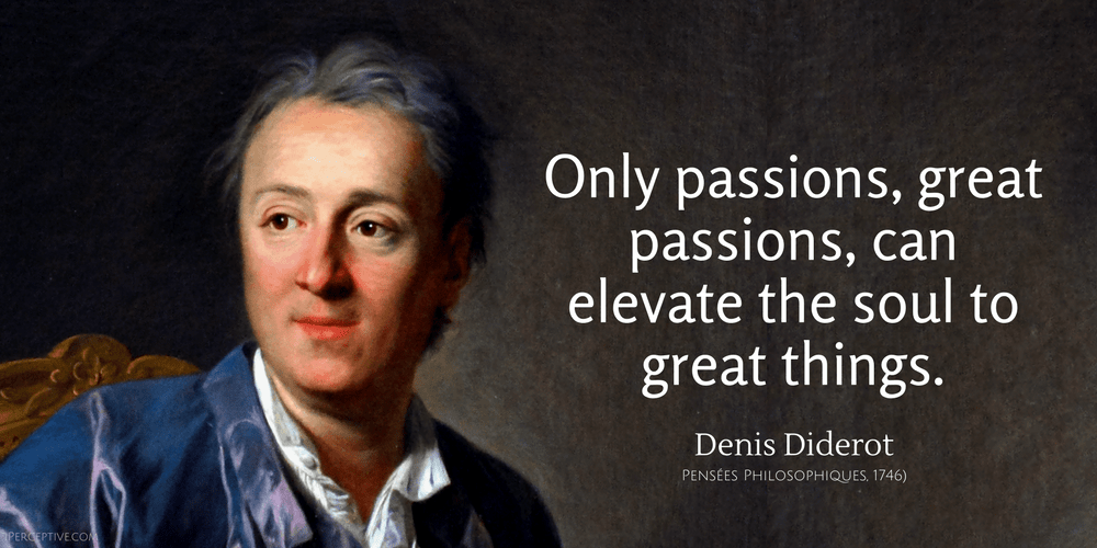 Denis Diderot Uplifting Quote: Only passions, great passions, can elevate the soul to great things