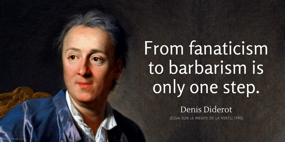 Denis Diderot Quote: From fanaticism to barbarism is only one step.