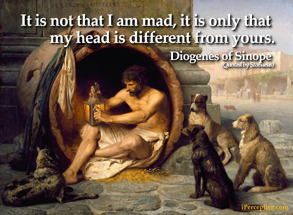 Diogenes of Sinope Quote - It is not that I am mad...