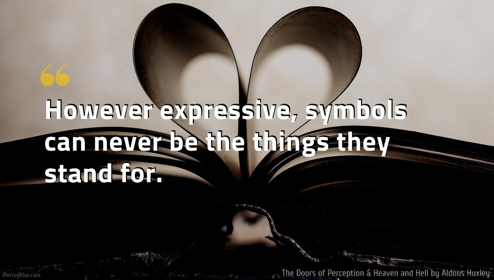 Aldous Huxley Quote: However expressive, symbols can never be the things they stand for.