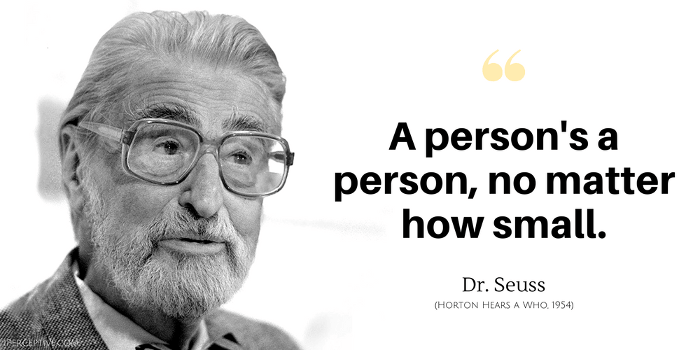 Dr. Seuss Quote: A person's a person, no matter how small.