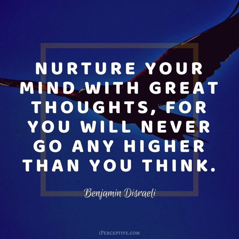 Dreams Quote (Benjamin Disraeli): Nurture your mind with great thoughts, for you will never go any higher than you think.