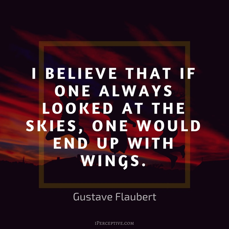Dreams Quote (Gustave Flaubert): I believe that if one always looked at the skies, one would end up with wings.