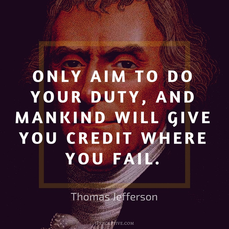 Duty Quote by Thomas Jefferson: Only aim to do your duty, and mankind will give you credit where you fail.