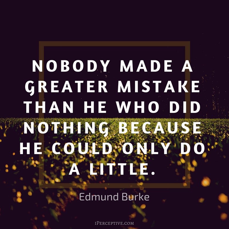 Duty Quote by Edmund Burke: Nobody made a greater mistake than he who did nothing because he could only do a little.