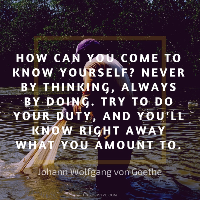 Duty Quote by Goethe: How can you come to know yourself? Never by thinking, always by doing. Try to do your duty, and you'll know right away what you amount to.