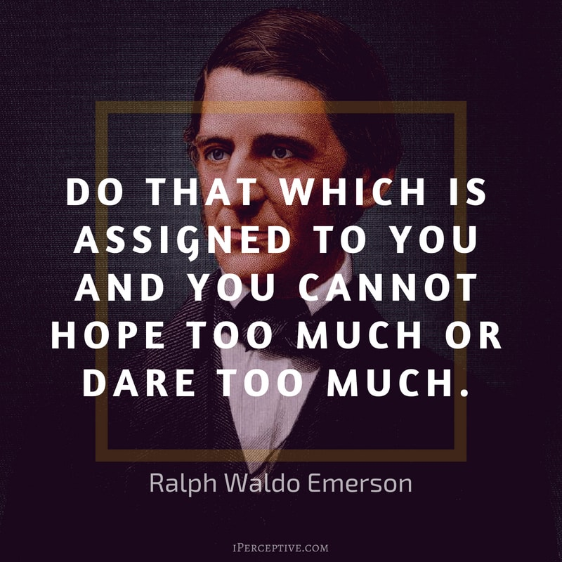 Duty Quote by Ralph Waldo Emerson: Do that which is assigned to you and you cannot hope too much or dare too much.