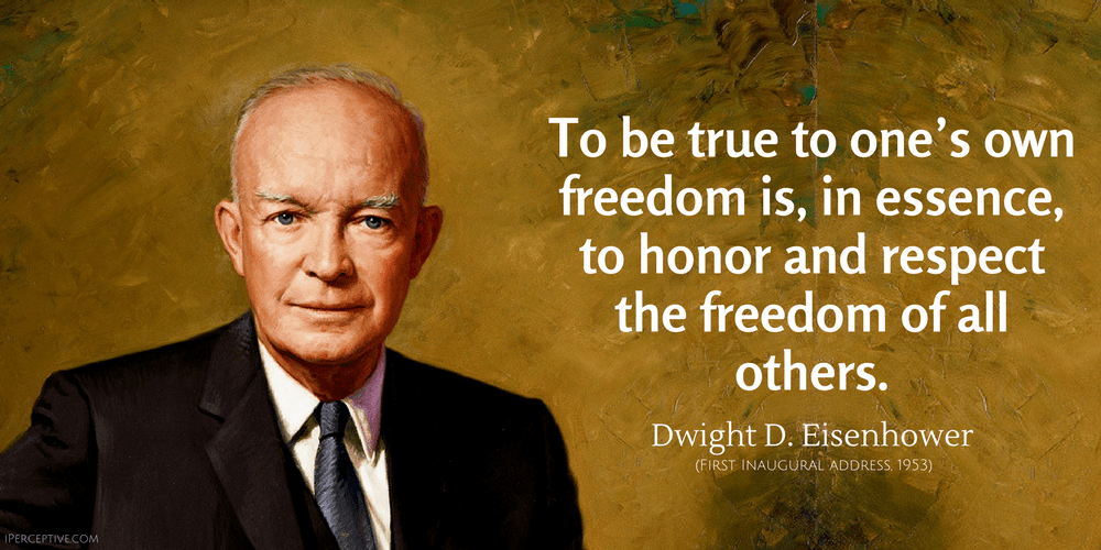 Dwight D. Eisenhower Quote: To be true to one's own freedom is, in essence, to honor and respect the freedom...