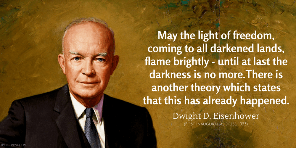 Dwight D. Eisenhower Quote: May the light of freedom, coming to all darkened lands, flame brightly - until at last the darkness is no more.