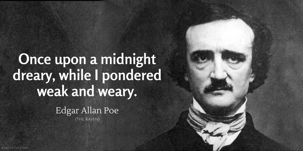 Edgar Allan Poe Quote: Once upon a midnight dreary, while I pondered weak and weary.