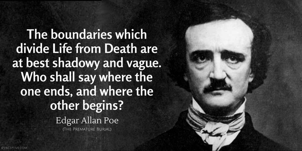 Edgar Allan Poe Quote: The boundaries which divide Life from Death are at best shadowy and vague. Who shall say