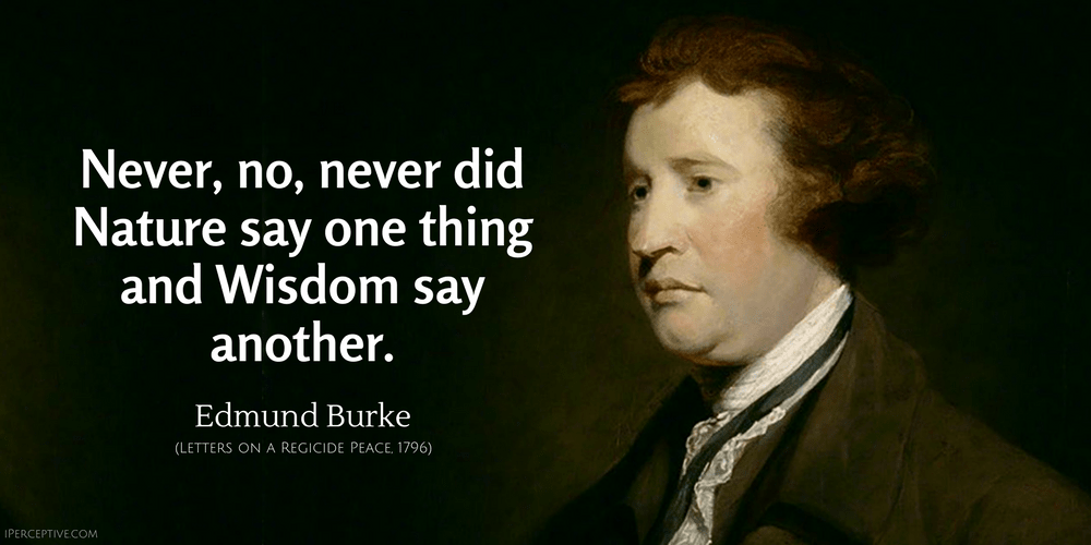 Edmund Burke Quote: Never, no, never did Nature say one thing and Wisdom say another.