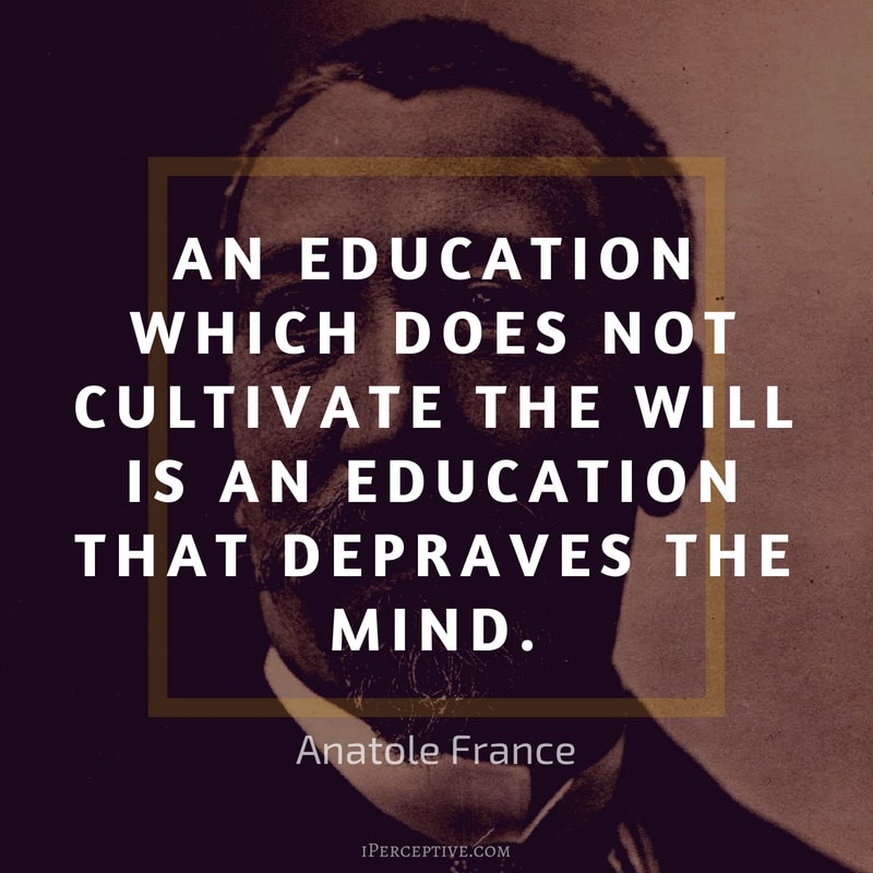 Education Quote by Anatole France: An education which does not cultivate the will is an education that depraves the mind.