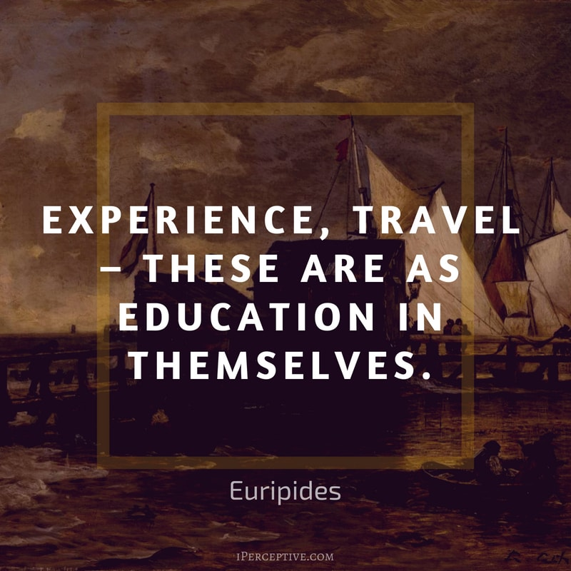 Quote by Euripides: Experience, travel – these are as education in themselves.
