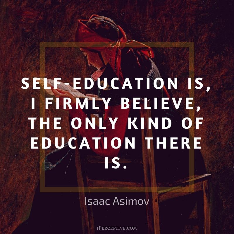 Isaac Asimov Quote: Self-education is, I firmly believe, the only kind of education there is.