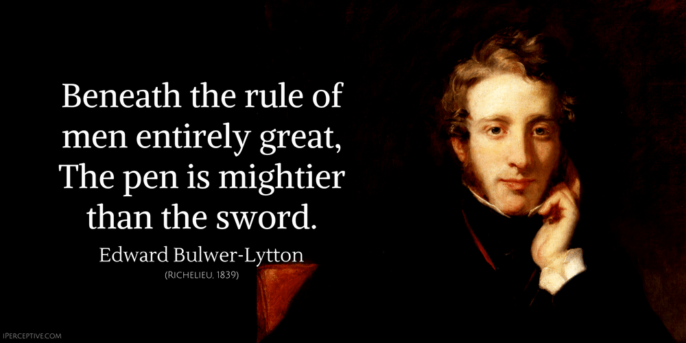 Edward Bulwer-Lytton Quote: The pen is mightier than the sword...
