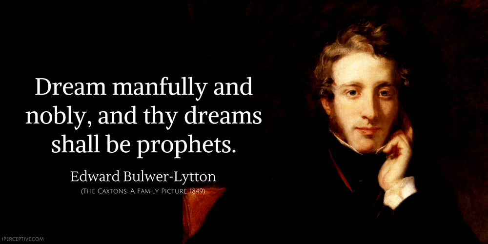 Edward Bulwer-Lytton Quote: Dream manfully and nobly, and thy dreams shall be prophets.
