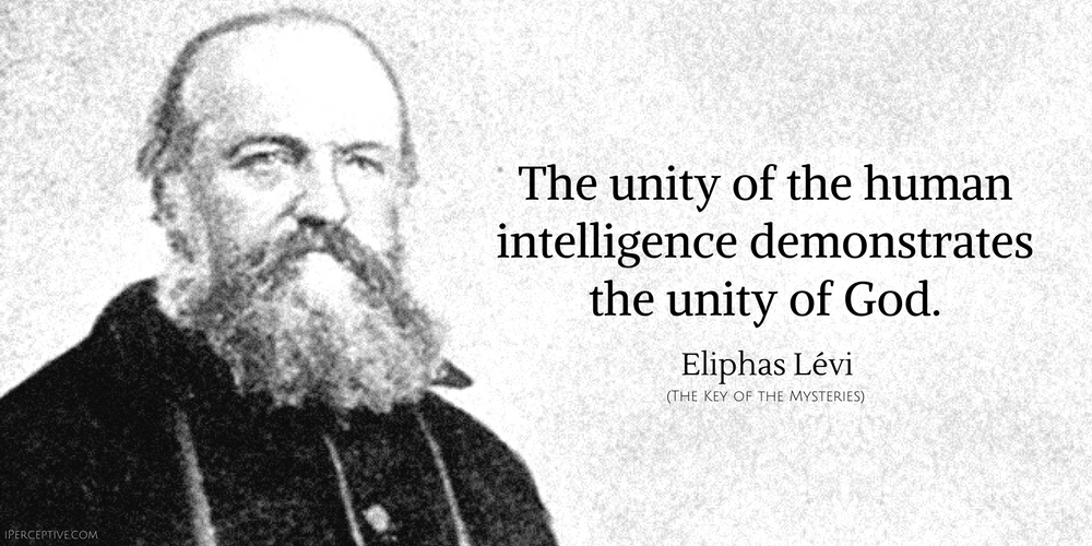 Eliphas Levi Quote: The unity of the human intelligence demonstrates the unity of God.