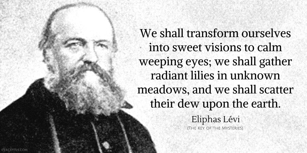 Eliphas Levi Quote: We shall transform ourselves into sweet visions to calm weeping eyes;