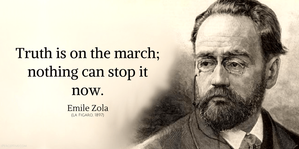 Emile Zola Quote: Truth is on the march; nothing can stop it now