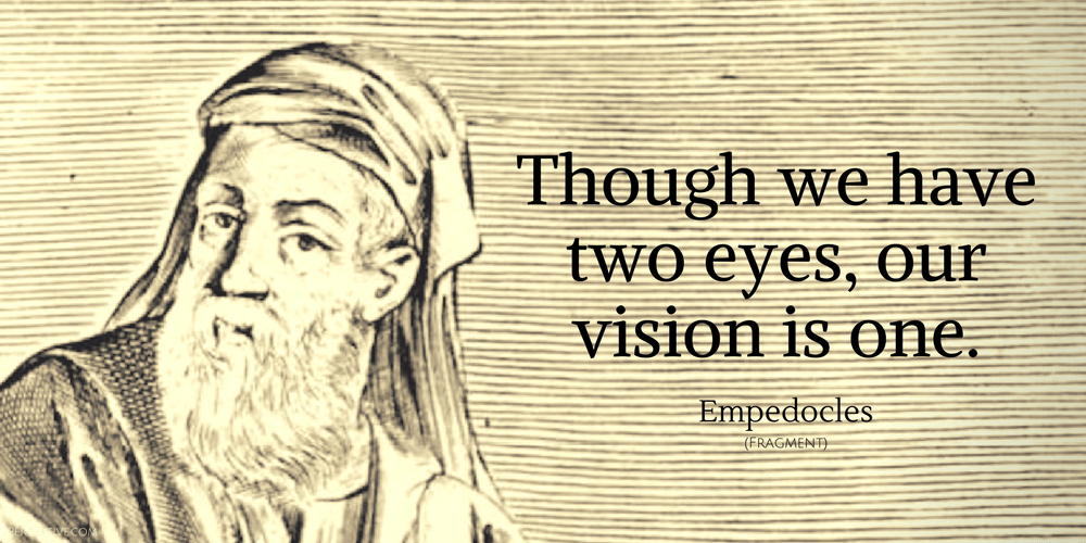 Empedocles Quote: Though we have two eyes, our vision is one.