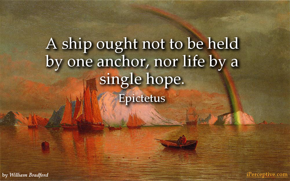 Epictetus Quote: A ship ought not to be held by one anchor...