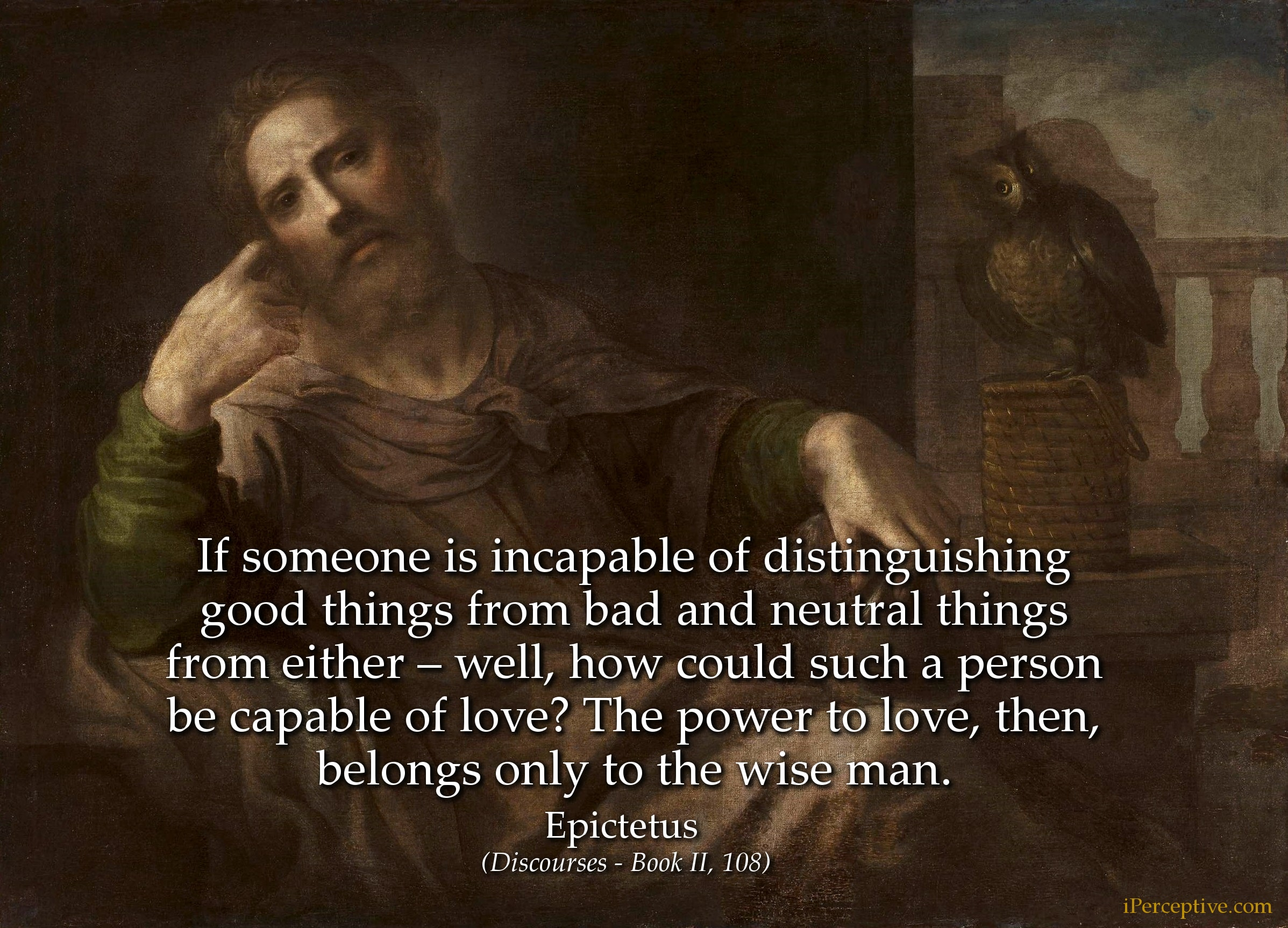 Epictetus Stoic Quote on Love: If someone is incapable of distinguishing good things from...