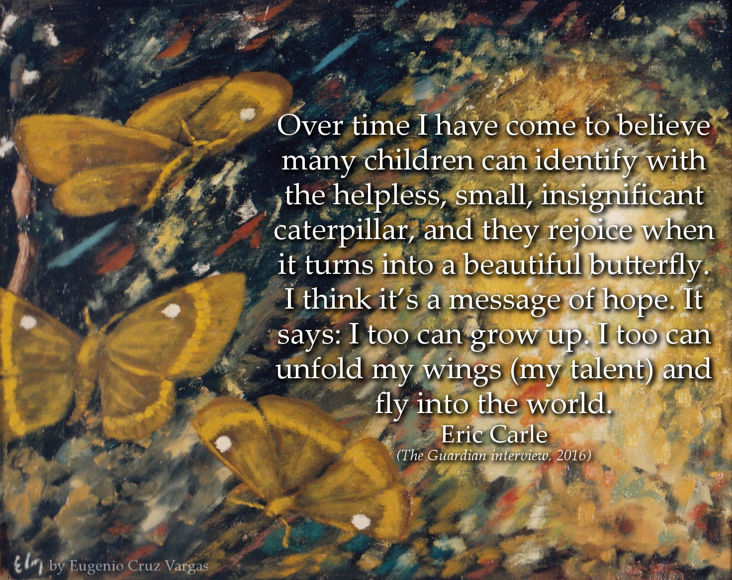 Eric Carle Quote: Over time I have come to believe many children can identify with the helpless, small, insignificant caterpillar...