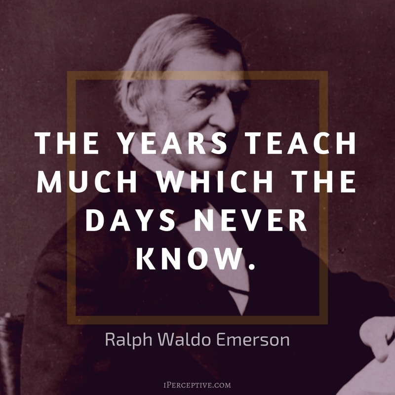 Ralph Waldo Emerson Quote: The years teach much which the days never know.