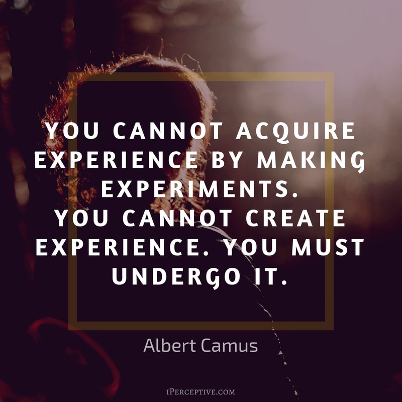 Albert Camus Quote: You cannot acquire experience by making experiments. You cannot create experience. You must undergo it.