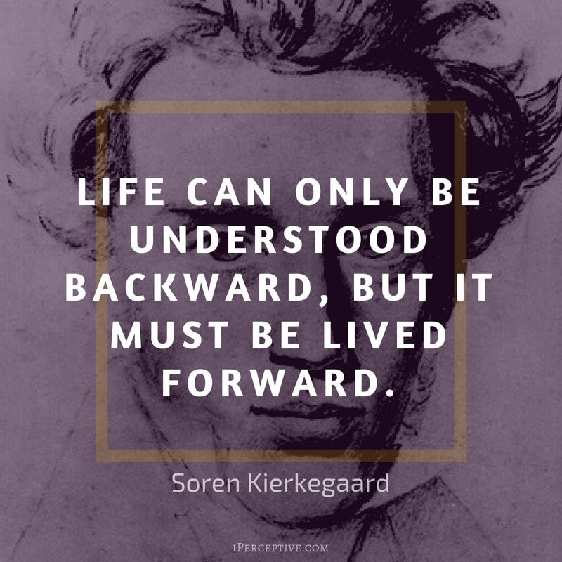 Kierkegaard Quote: Life can only be understood backward, but it must be lived forward.